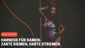 Harness für Damen: Zarte Riemen, harte Striemen