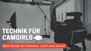 Technik für Camgirls: Dein Guide für Kamera, Licht und Sound