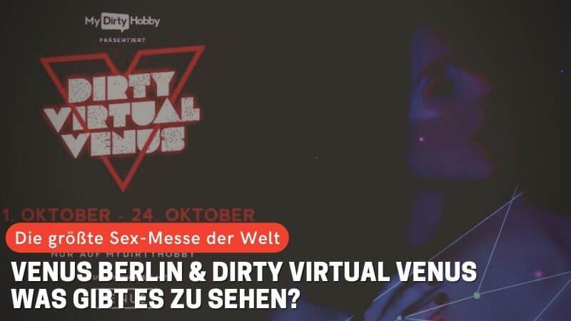 Venus Berlin & Dirty Virtual Venus: Was gibt es zu sehen?
