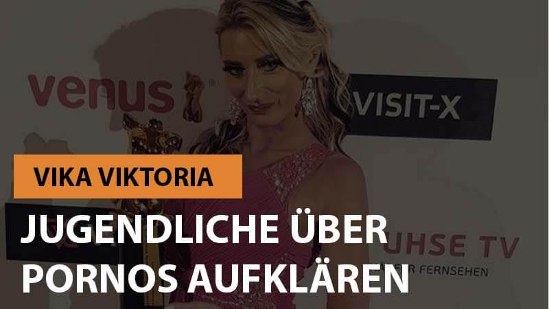 Vika Viktoria will Jugendliche über Pornos aufklären