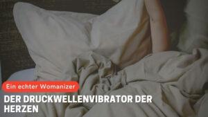 Ein echter Womanizer: Der Druckwellenvibrator der Herzen